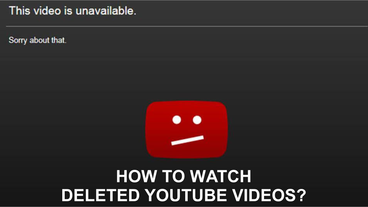 how to watch deleted youtube videos